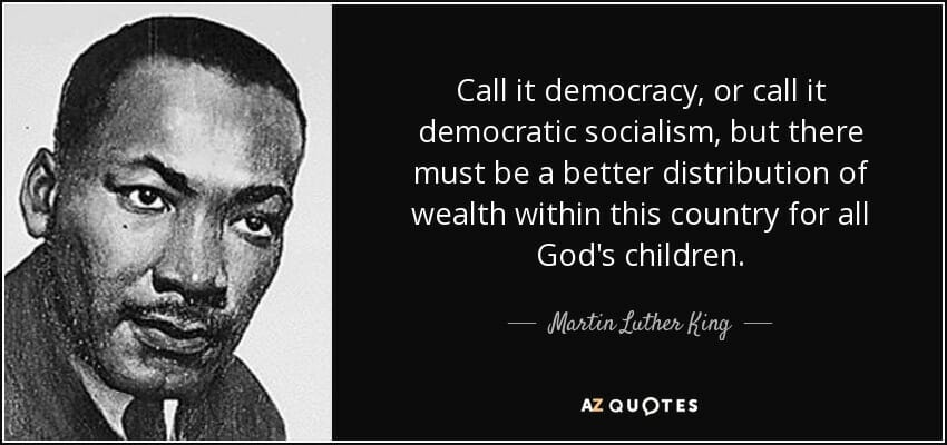 quote-call-it-democracy-or-call-it-democratic-socialism-but-there-must-be-a-better-distribution-martin-luther-king-112-87-29